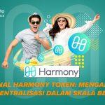 Mengenal Harmony Token: Mengaktifkan Desentralisasi dalam Skala Besar
