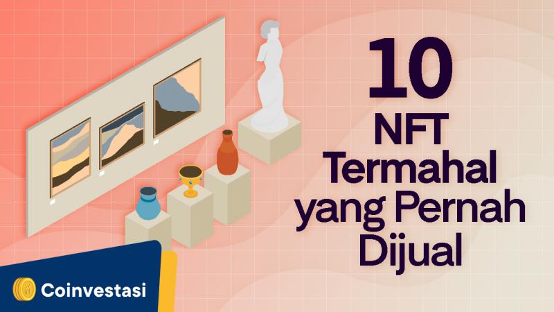 10 NFT Termahal yang Pernah Dijual, Ada yang Berharga Triliunan! - Tokocrypto News