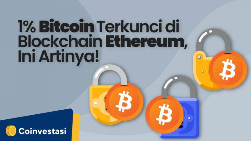 1% Bitcoin Terkunci di Blockchain Ethereum, Ini Artinya - Tokocrypto News