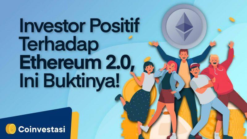 Investor Positif Terhadap Ethereum 2.0, Ini Buktinya! - Tokocrypto News